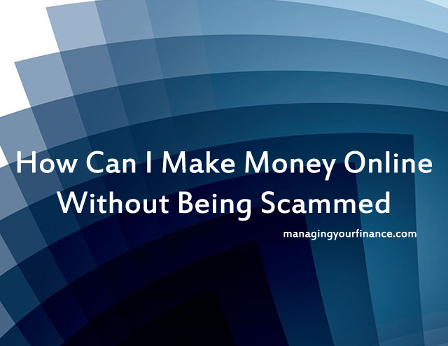how can i make easy money online how can i make money online without being scammed 7728
