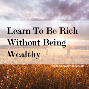 Learn To Be Rich Without Being Wealthy