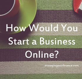 How Would You Start a Business Online