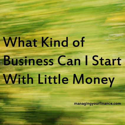 What Kind of Business to Start with Little Money