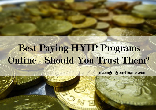 Best Paying HYIP Programs Online - Should You Trust Them?