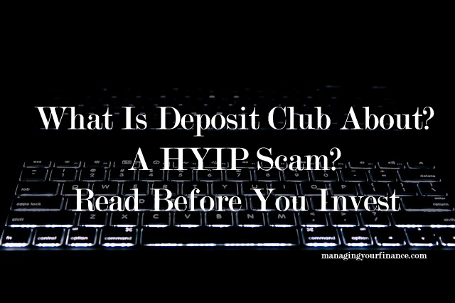 What Is Deposit Club About? A HYIP Scam? Read Before You Invest