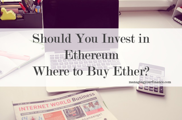 Should You Invest in Ethereum and Where to Buy Ethereum?