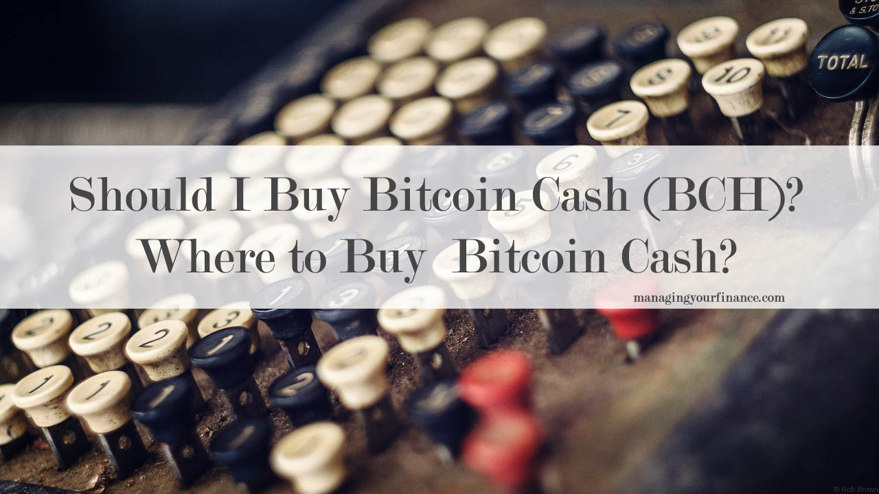 Should I Buy Bitcoin Cash (BCH)? Where to Buy Bitcoin Cash?
