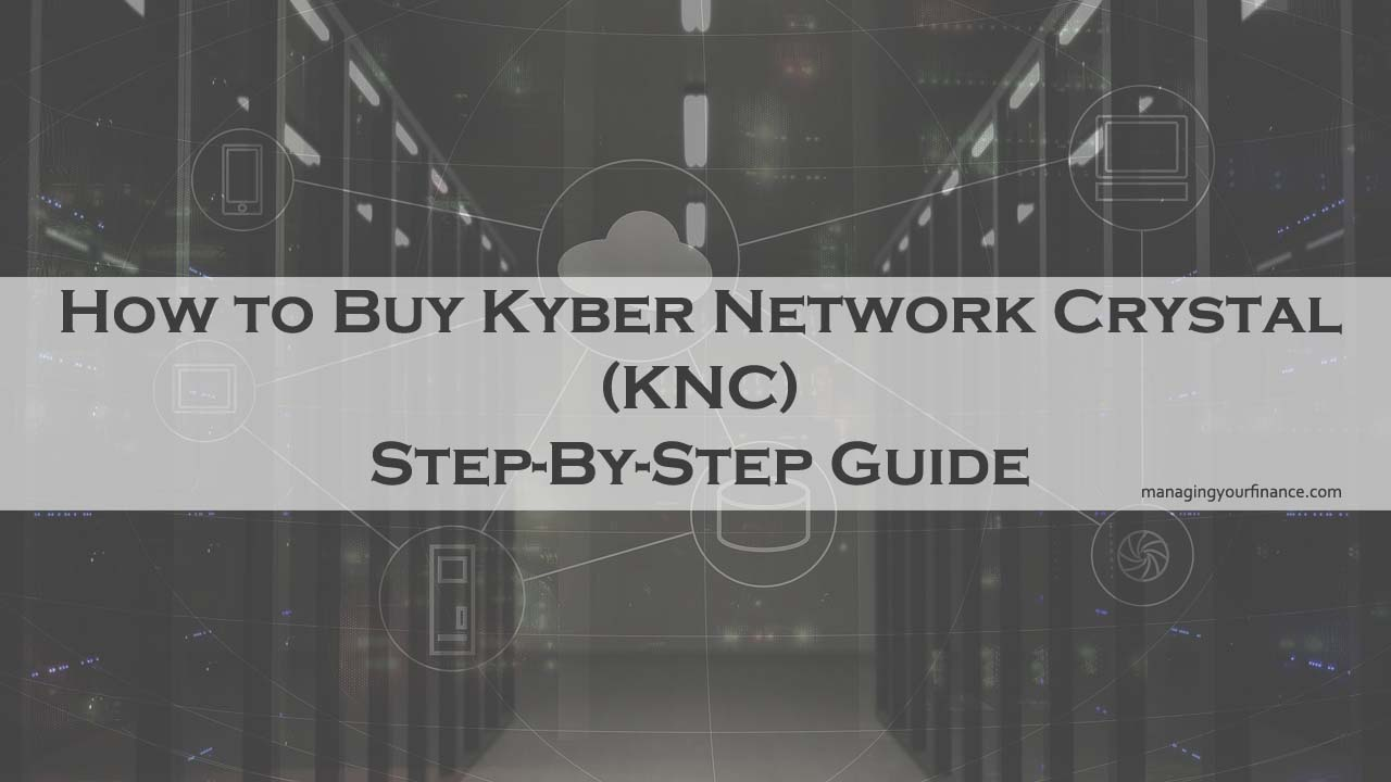 Your Step By Step Guide To The: How To Buy Kyber Network Crystal (KNC)