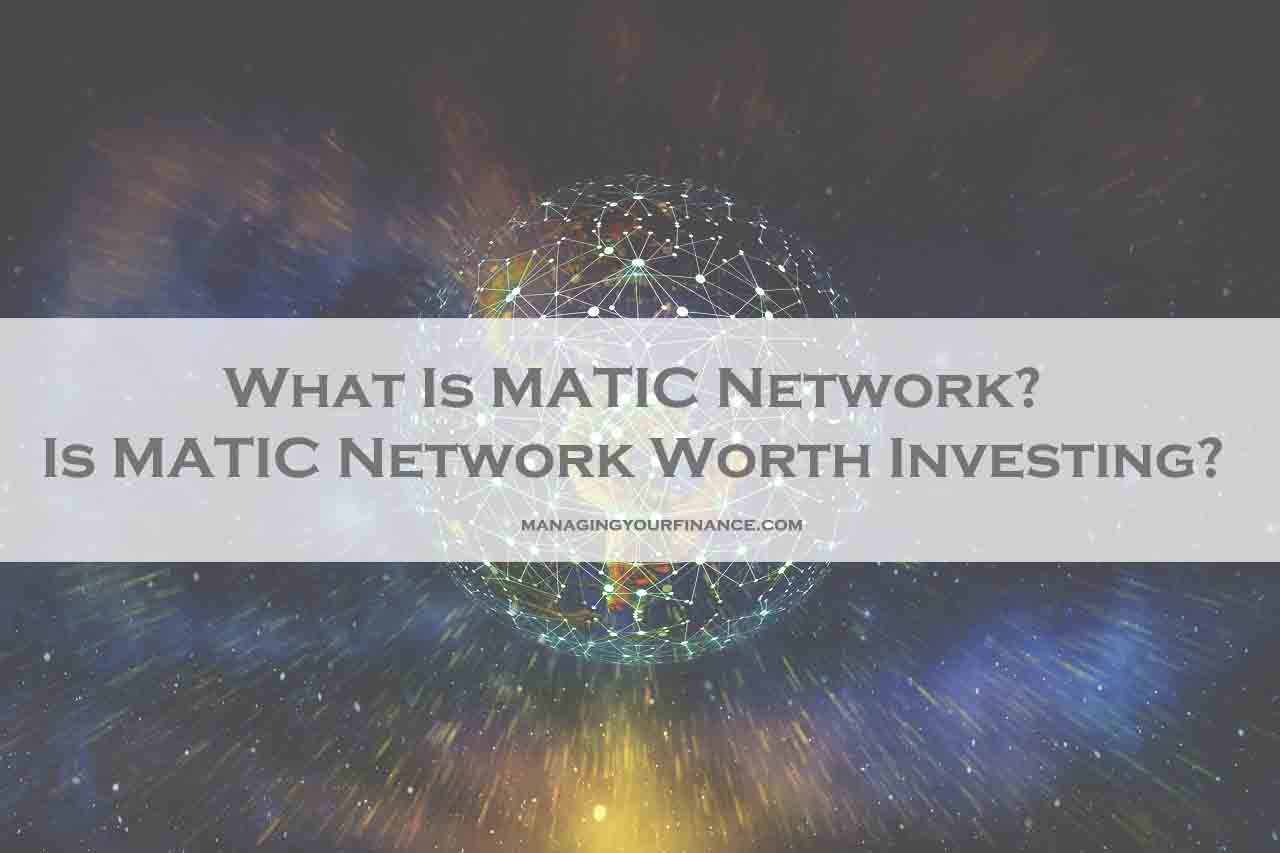 What Is MATIC Network Is MATIC Network Worth Investing