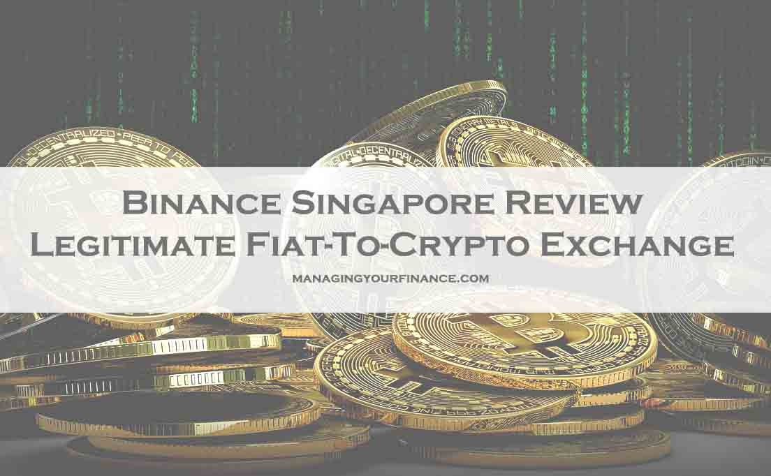 Binance Singapore Review - Legitimate Fiat-To-Crypto Exchange