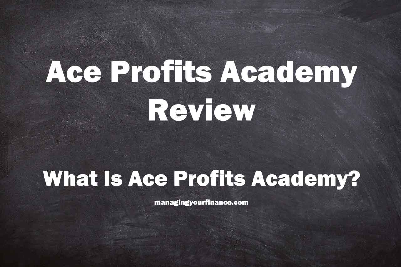 Ace Profits Academy Review – What Is Ace Profits Academy
